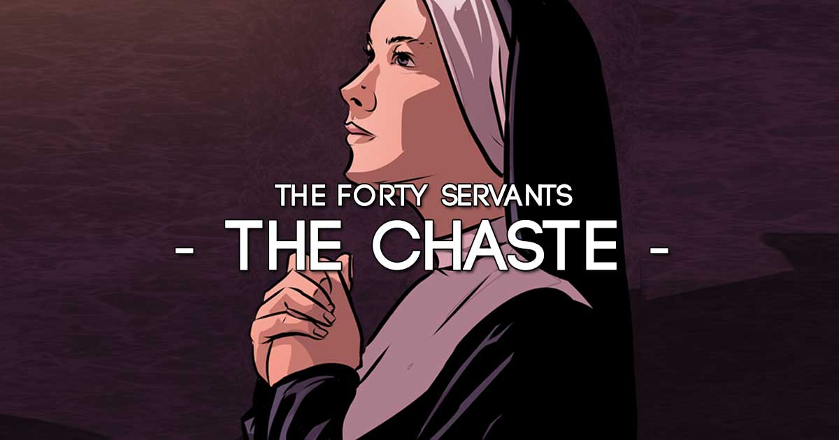 The chaste - Forty Servants