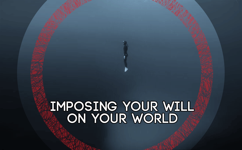 Imposing your Will on your world