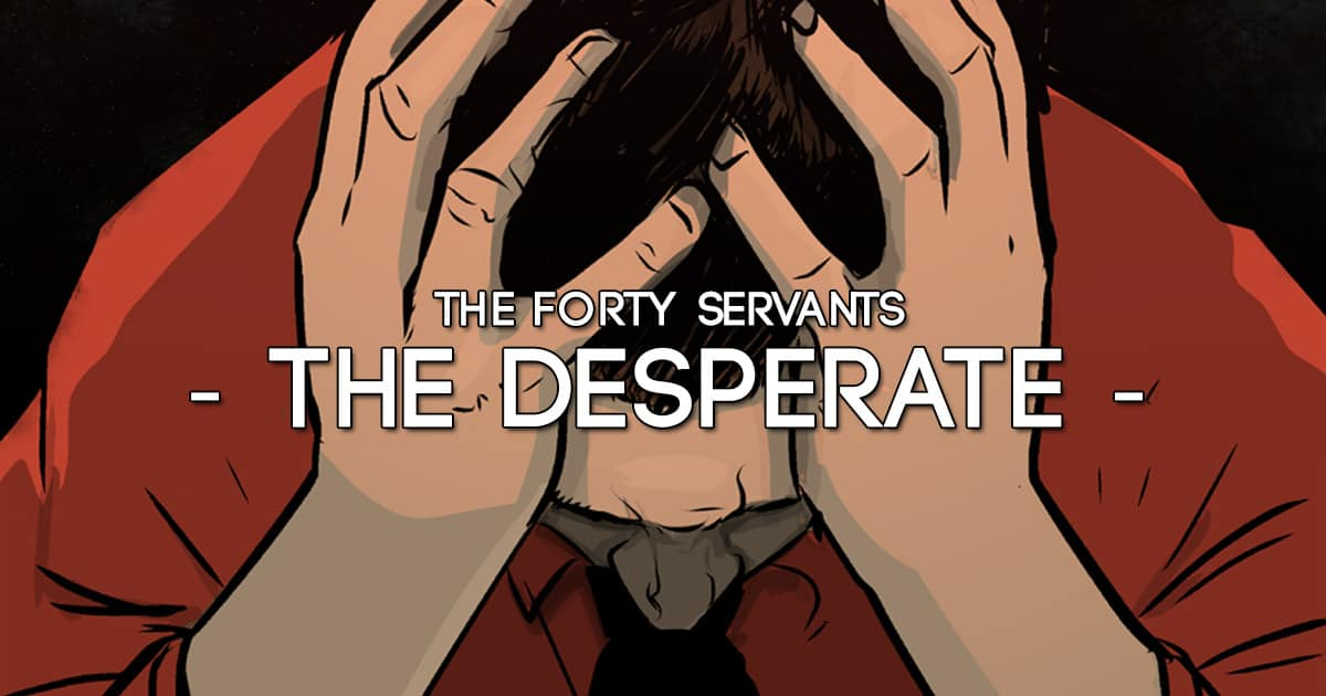 The Desperate The Forty Servants Adventures In Woo Woo Noun obsolete one desperate or hopeless. the desperate the forty servants